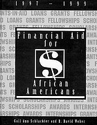 Financial aid for African Americans, 1997-1999 : a list of scholarships, fellowships, loans, grants, awards, and internships open primarily or exclusively to African Americans