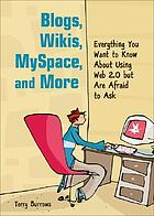 Blogs, Wikis, MySpace, and more : everything you want to know about using Web 2.0 but are afraid to ask