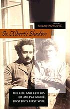 In Albert's shadow : the life and letters of Mileva Maric, Einstein's first wife