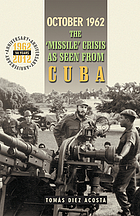 "October 1962 : the ""misisle"" crisis as seen from Cuba"