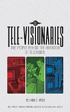 Tele-visionaries : the people behind the invention of television