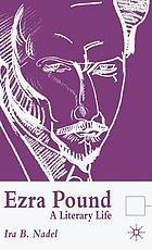Ezra Pound : a literary life