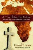 A Church for the future : South Africa as the crucible for Anglicanism in a new century