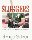 Sluggers : twenty-seven of baseball's greatest