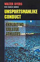 Unsportsmanlike conduct : exploiting college athletes