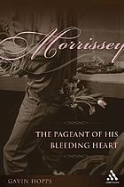 Morrissey : the pageant of his bleeding heart