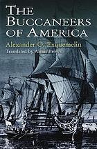 The buccaneers of America : a true account of the most remarkable assaults committed of late years upon the coasts of the West Indies by the buccaneers of Jamaica and Tortuga, both English and French. Wherein are contained more especially the unparalleled exploits of Sir Henry Morgan, our English Jamaican hero, who sacked Porto Bello, burnt Panama, etc.