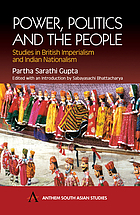 Power, politics and the people : studies in British imperialism and Indian nationalism
