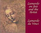 The genius of Leonardo da Vinci; Leonardo da Vinci on art and the artist