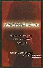 Partners in wonder : women and the birth of science fiction, 1926-1965