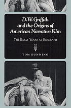 D.W. Griffith and the origins of American narrative film : the early years at Biograph
