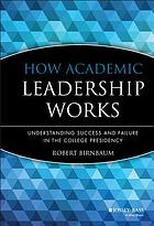 How academic leadership works : understanding success and failure in the college presidency