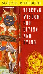 Tibetan wisdom for living & dying