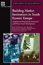 Building market institutions in South Eastern Europe : comparative prospects for investment and private sector development