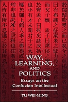 Way, learning, and politics : essays on the Confucian intellectual