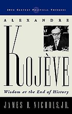 Alexandre Kojève : wisdom at the end of history