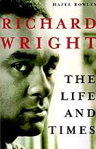 Richard Wright : the life and times