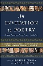 An invitation to poetry : a new Favorite Poem Project anthology / edited by Robert Pinsky and Maggie Dietz with the editorial assistance of Rosemarie Ellis