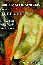 William Glackens and the Eight : the artists who freed American art