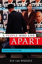 A people who live apart : Jewish identity and the future of Israel