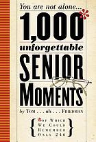 1000 unforgettable senior moments : of which we could remember only 246
