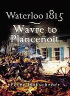 Waterloo 1815 : Wavre, Plancenoit and the race to Paris