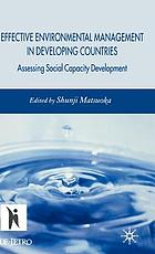 Effective environmental management in developing countries : assessing social capacity development