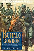 Buffalo Gordon : the extraordinary life and times of Nate Gordon from Louisiana slave to Buffalo soldier