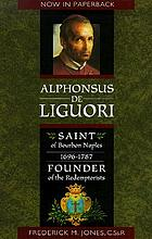 Alphonsus de Liguori : the saint of Bourbon Naples, 1696-1787