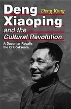 Deng Xiaoping and the Cultural Revolution : a daughter recalls the critical years