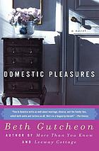Domestic pleasures : a novel
