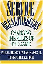Service breakthroughs : changing the rule of the game