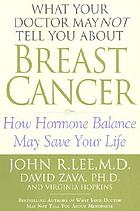 What your doctor may not tell you about breast cancer : how hormone balance can help save your life