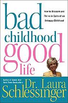Bad childhood, good life : how to blossom and thrive in spite of an unhappy childhood