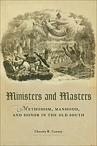 Ministers and masters : Methodism, manhood, and honor in the old South