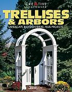 Trellises & arbors : landscape & design ideas, plus projects