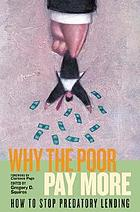 Why the poor pay more : how to stop predatory lending