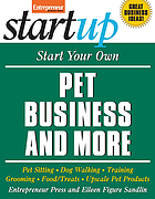 Start your own pet business and more : pet sitting, dog walking, training, grooming, food/treats, upscale pet products