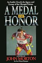 A medal of honor : an insider unveils the agony and the ecstasy of the Olympic dream