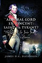 Admiral Lord St Vincent - saint or tyrant? : the life of Sir John Jervis, Nelson's patron