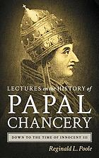 Lectures on the history of the papal chancery down to the time of Innocent III