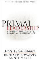 Primal leadership : realizing the power of emotional intelligence