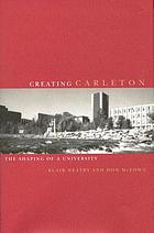 Creating Carleton : the shaping of a university