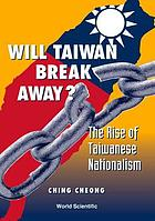 Will Taiwan break away? : the rise of Taiwanese nationalism
