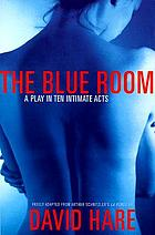 The blue room : freely adapted from Arthur Schnitzler's La ronde
