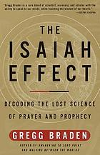 The Isaiah effect : decoding the lost science of prayer and prophecy