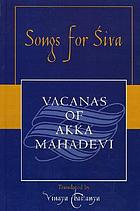 Songs for Śiva : vacanas of Akka Mahadevi Songs for Śiva vacanas of
