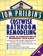 Tom Philbin's costwise bathroom remodeling : a guide to renovating or improving your bath