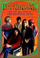 Dead reckonings : the life and times of the Grateful Dead