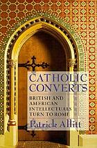 Catholic converts : British and American intellectuals turn to Rome